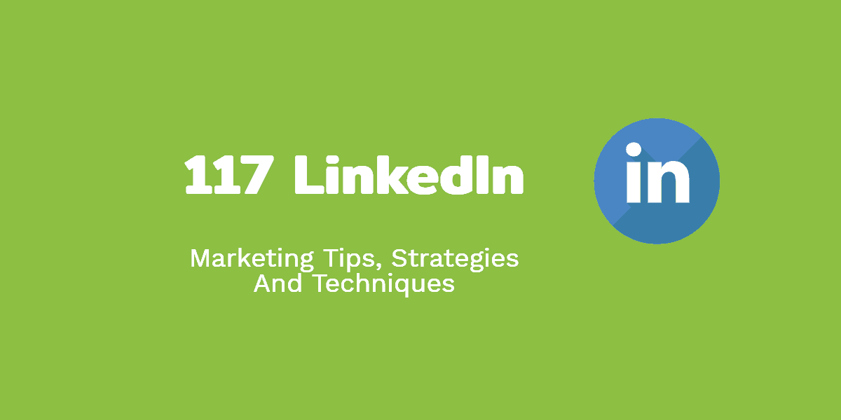 117 LinkedIn Marketing Tips, Strategies And Techniques